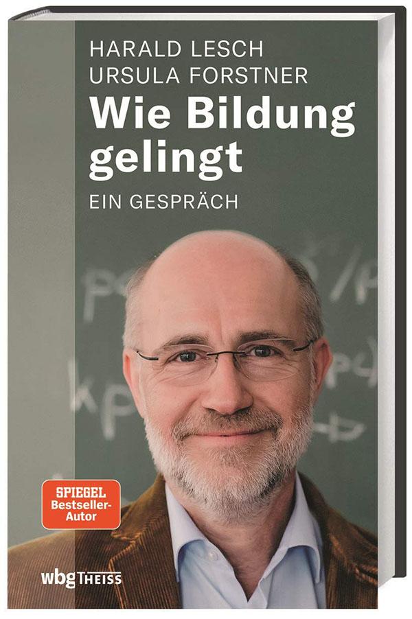 Wie Bildung gelingt: ein Gespräch – von Harald Lesch und Ursula Forstner – Magazin SCHULE
